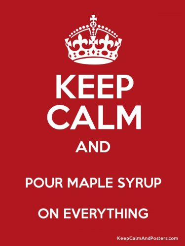 Keep Calm and Pour Maple