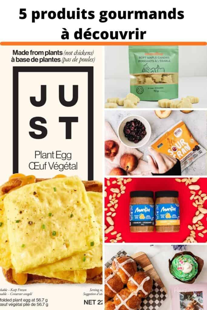 5 produits gourmands à découvrir: JUST Egg, les fondants à l'érable Bretelles, les beurres d'arachide Manba, les Sourcran de Patience FRuit & Co et la collection de Pâques de l'Amour du Pain